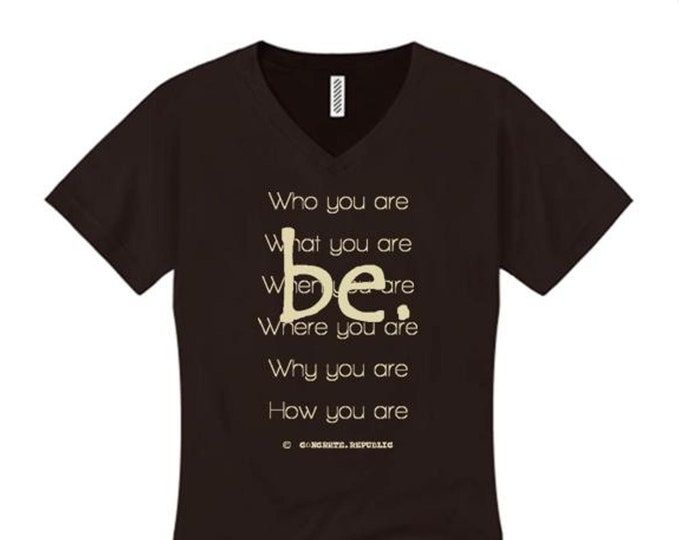 "Women's inspirational v-neck tshirt ""Be"" graphic-Inspirational, motivational (size Sm-4X)"
