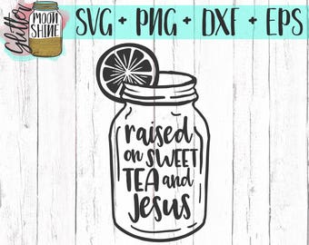 Raised On Sweet Tea and Jesus svg eps dxf png Files for Cutting Machines Cameo Cricut, Southern Girl, Christian, Bible Quotes, Country Mom