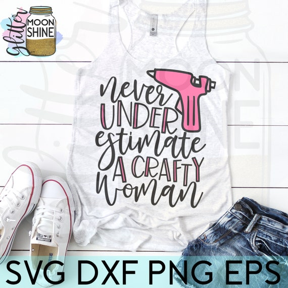 Never Underestimate A Crafty Woman Svg Eps Dxf Png Files For Etsy