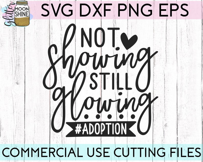 Not Showing Still Glowing svg dxf eps png Files for Cutting Machines Cameo  Cricut, Adoption Day, Adopt, Foster, Gotcha Day, Gotchya Day, Mom