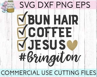 Bun Hair Coffee Jesus Bring It On svg eps dxf png Files for Cutting Machines Cameo Cricut,Bear, Southern, Funny Mama, Christian Mom, Sayings