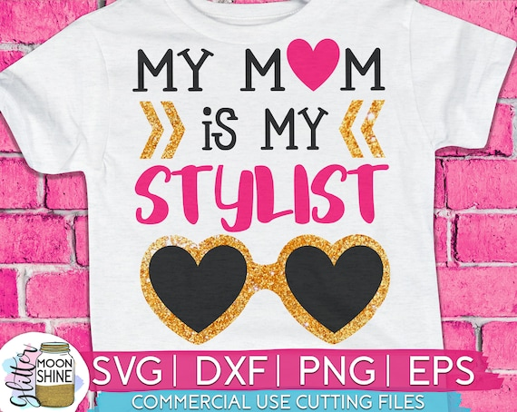 My Mom Is My Stylist Svg Dxf Eps Png Files For Cutting Etsy