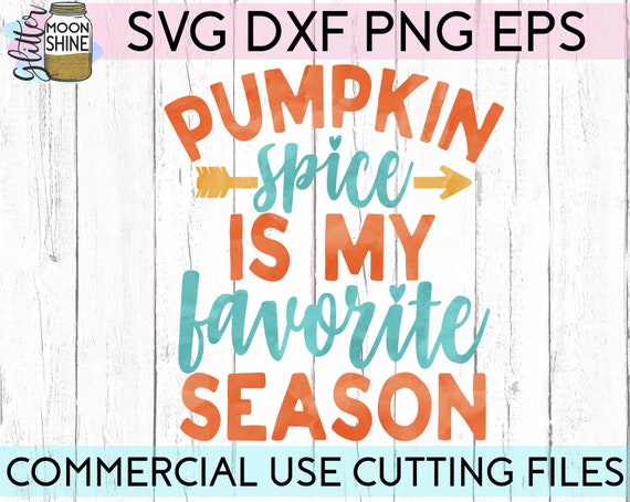 Pumpkin Spice Is My Favorite Season Svg Dxf Eps Png Files For Etsy