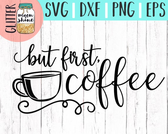 But First Coffee svg eps dxf png Files for Cutting Machines | Etsy