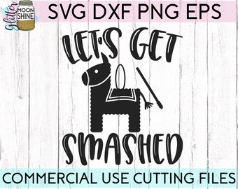 Let's Get Smashed svg dxf eps png Files for Cutting Machines Cameo Cricut, Girly, Cute Pinata, Funny, Cinco De Mayo, Vacay, Beach Vacation