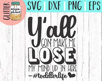 Y'all Gonna Make Me Lose My Mind Toddler svg eps dxf png Files for Cutting Machines Cameo Cricut, Toddler Life, Baby Bear, Boy, Girl, Funny