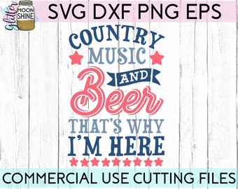 Country Music And Beer That's Why I'm Here  svg dxf eps png Files for Cutting Machines Cameo Cricut, Girly, Cute, Southern, Mama, Funny Farm