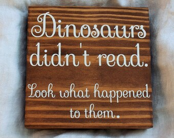 """Literary Gifts, """"Dinosaurs Didn't Read..."""" Book Lover Gift, Bookworm Gifts, Librarian Gifts, Teacher Gifts"""