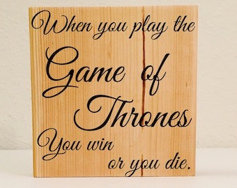 "Game of Thrones Quote Sign, ""When You Play the Game of Thrones You Win Or You Die"", Game of Thrones Decor, Game of Thrones Fandom"