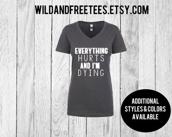 Everything hurts and i'm dying tshirt, racerback tank top, ladies workout shirt, workout tank