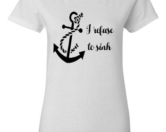 I refuse to sink anchor T shirt, anchor T shirt, anchor shirt