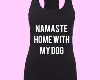 Namaste home with my dog tank top/ Namaste home with my dog shirt/ Namaste home with my dog vneck/ dog shirt/ cat shirt/