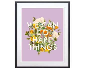 We Can Do Hard Things Art Print - Digital Download