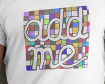 Add me!     Tshirt XS-XL Many Colors