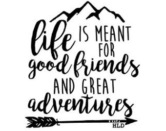 Life Is Meant for Good Friends and Great Adventures Ready to Press Sublimation Transfer