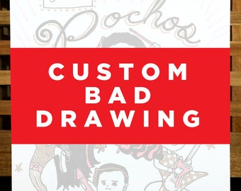 Custom Bad Drawing – Get your own customized, one-of-a-kind, hand drawn, unique drawing.