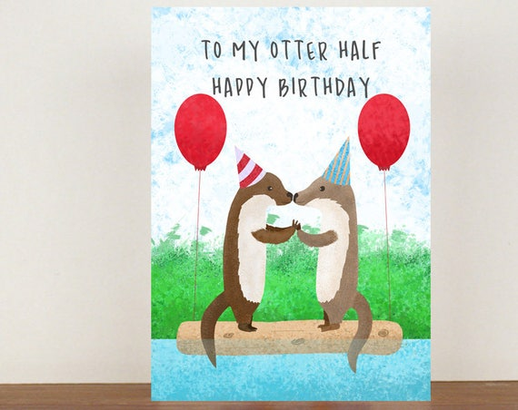 To My Otter Half Happy Birthday, Greeting Cards, Otter Card, Love Card, Happy Birthday, Wife Birthday Card, Girlfriend Birthday Card