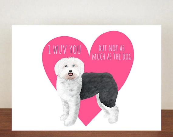 Old English Sheepdog I Wuv You But Not As Much As The Dog Anniversary Card, Cards, Love, Dog card, Love Card, Dogs, Dog Love Card