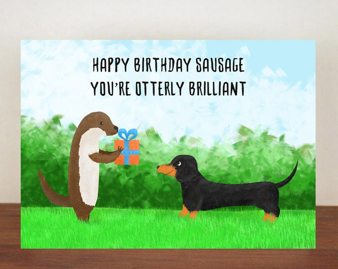 Happy Birthday Sausage You're Otterly Brilliant Birthday Card, Card, Greeting Card, Birthday Card, Dog Card, Otter Card
