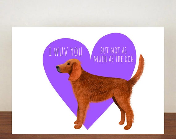 Irish Setter I Wuv You But Not As Much As The Dog Anniversary Card, Cards, Love, Dog card, Love Card, Dogs, Dog Love Card