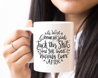 """Funny Coffee Mug, A Wise Woman Once Said """"F**k This S**t"""" and She Lived Happily Ever After, Profane, Mature, 11 oz"""