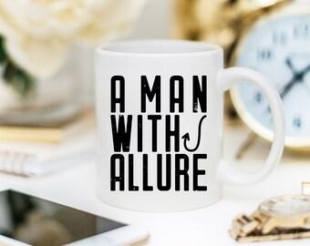 Fishing Coffee Mug For Dad - A Man With Allure Coffee Mug - Fishing Pun Mug for Dad - Unique Father's Day Gift - Fisherman Mug Gift - 11 oz