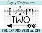 SVG, DXF, PNG, cutting file Jpeg and Eps - I Am Two - Birthday - TeePee - Tribal - Arrow - Silhouette Cameo - Cricut - Iron On