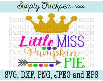 SVG, DXF, PNG, cutting file Jpeg and Eps - Little Miss Pumpkin Pie - Thanksgiving - Silhouette Cameo - Cricut - Iron On