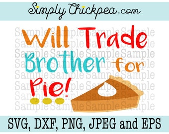SVG, DXF, PNG, cutting file Jpeg and Eps - Will Trade Brother for Pie - Thanksgiving - Pumpkin - Silhouette Cameo - Cricut - Iron On
