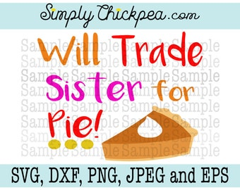 SVG, DXF, PNG, cutting file Jpeg and Eps - Will Trade Sister for Pie - Thanksgiving - Pumpkin - Silhouette Cameo - Cricut - Iron On