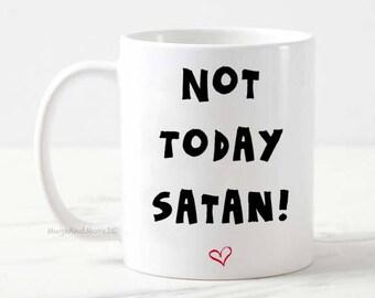 Not today Satan coffee mug, funny coffee mugs, custom coffee mug, coffee addict gift, office gift, work mug, rude funny mug, funny gift,