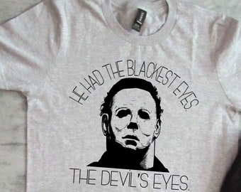 301f15d6 Michael Myers - He had the Blackest Eyes. The Devil's Eyes Halloween -  Horror - Classic- Pop Culture - Toddler - Youth - Adult - movie