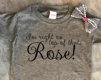 I'm right on top of that Rose - Don't tell mom the babysitters dead  - Classic - Toddler - Youth - Adult - Fun Tee