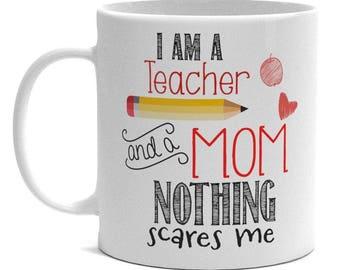 Funny Teacher Mom Mug - Nothing Scares Me - Teacher Gift