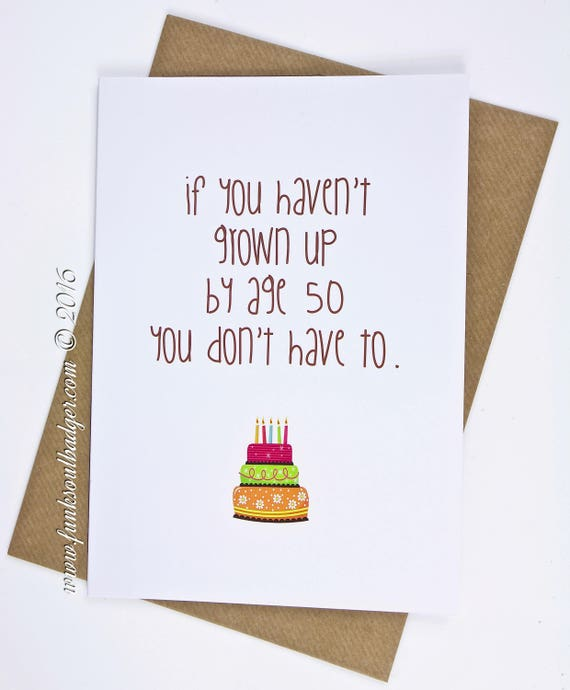 Funny 50th Birthday Card If You Haven't Grown Up By 50