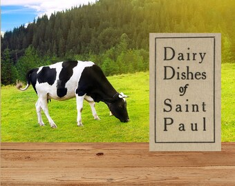Dairy Dishes of St Paul: 25 Historic Recipes from Minnesota
