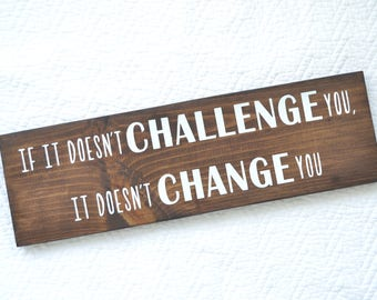 If it doesn't challenge you it doesn't change you sign // Motivational Sign // Hard Work Sign // Workout room sign / Encouragement gift