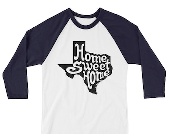 Home Sweet Home, Texas Shirt, Texas 3/4 Sleeve Raglan Shirt