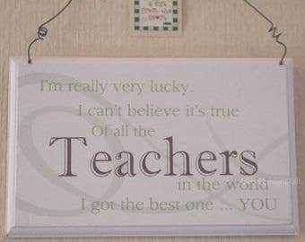 Plaque Teacher I'm Really Very Lucky Of All The In The World  I Got The Best One You F0819P