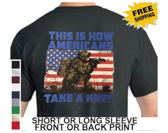Patriotic Stand For Anthem How Americans Take A Knee Soldier American Flag  Anti NFL Protesters Mens Short Or Long Sleeve T Shirt Back Print dbecd627f