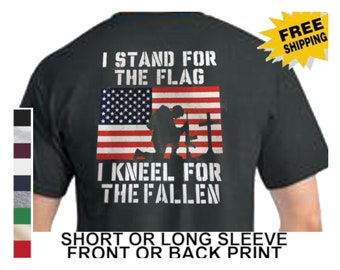 Patriotic I Stand For The Flag National Anthem Kneel For The Fallen NFL  Protesters Political Mens Short Or Long Sleeve T Shirt Back Print 71954b882