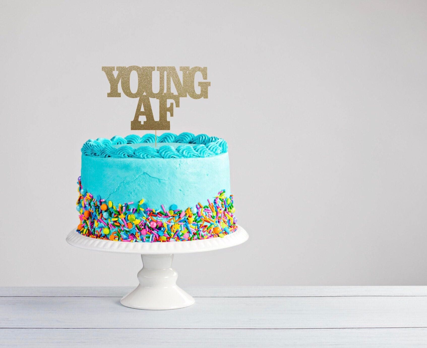 Young Af Cake Topper Young Af Birthday Cake Topper 21st Etsy