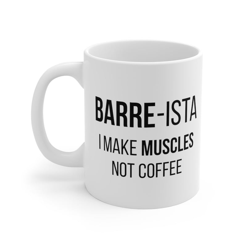 Barre Coffee Mug  Barre-ista I Make Muscles Not Coffee  image 0