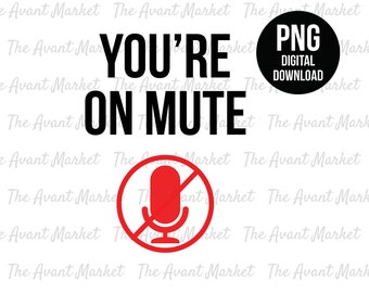 You're On Mute PNG muted work from home funny WFH microphone sorry on mute sublimation instant digital download graphic clip art