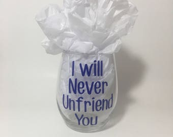 I will never unfriend you | facebook friendship gift, stemless wine glass, birthday gift, going away gift, moving away
