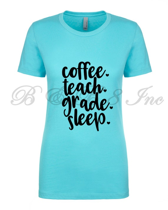 Coffee Teach Grade Sleep Shirt, Back to School, Teacher Shirt, Teacher gift