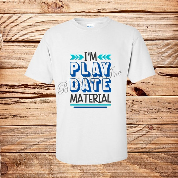 I'm Play Date Material, back to school shirt,school shirt