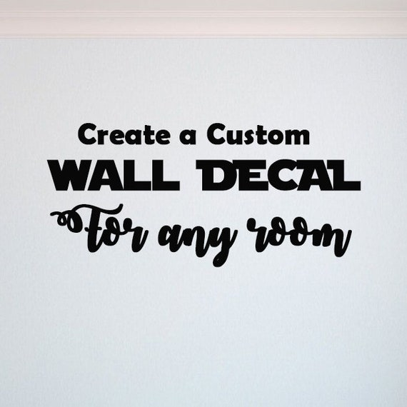 Custom Wall Decal, Create Your Own Wall Decal, Custom Decal, Custom Wall Quotes, Business Decal, Logo Wall Decal, Personalized Decal