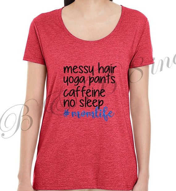 Messy Hair Yoga Pants Caffeine No Sleep #Momlife, Mother's Day Gift, Mother's Day, Momlife, Gift for Mom