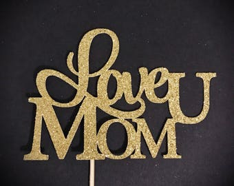 Love You Mom Cake Topper, Mother's Day Cake Topper, Mothers Day Cake Topper, Happy Birthday Mom Cake Topper, Glitter Cake Topper, Love U